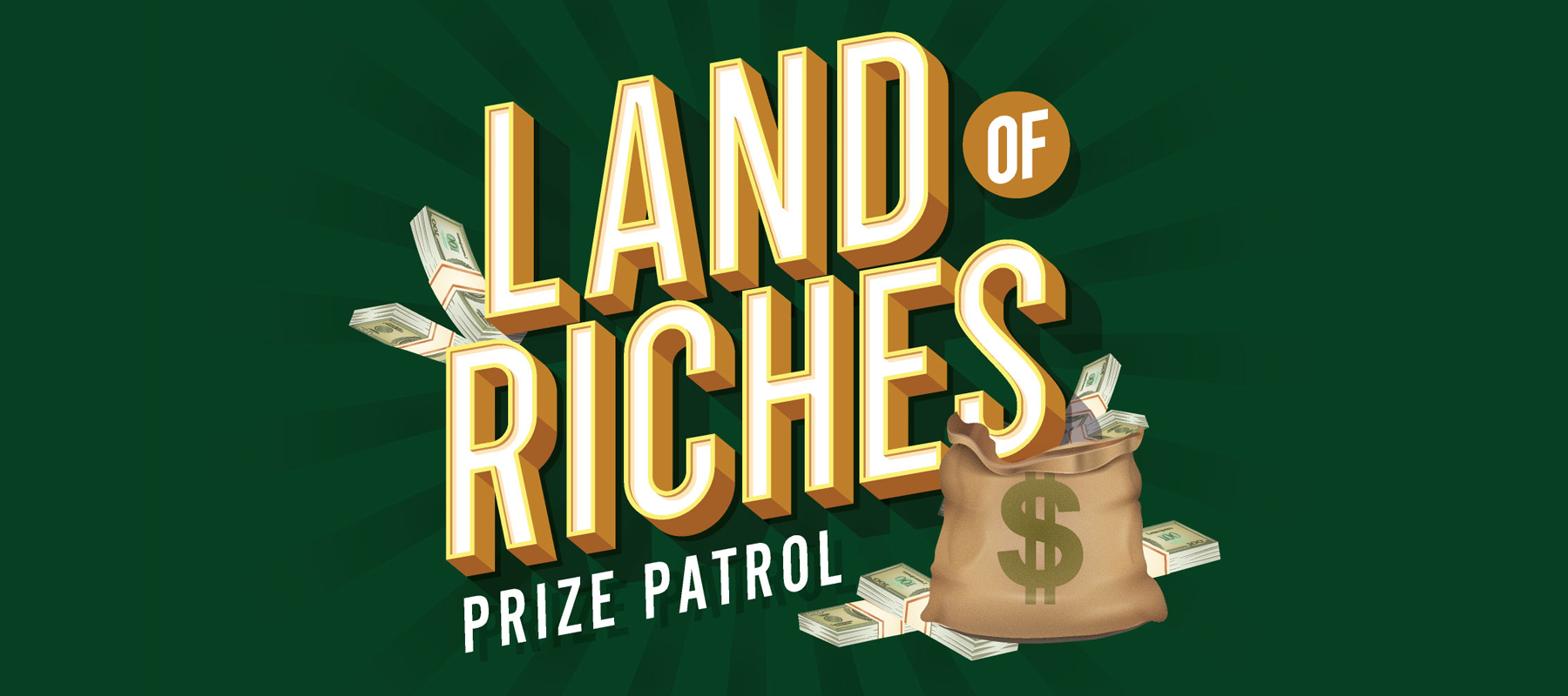 Land of Riches Prize Patrol