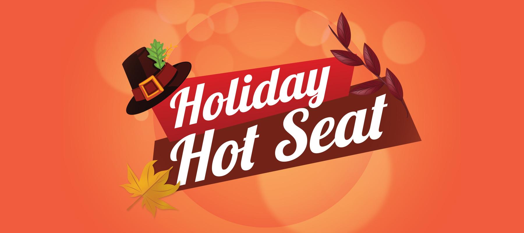 Holiday Hot Seat