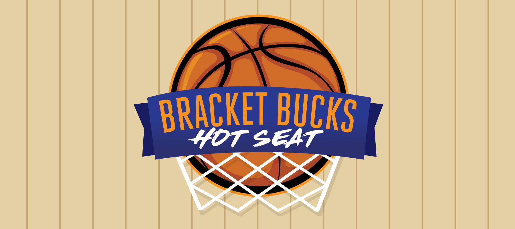 Bracket Bucks Hot Seat