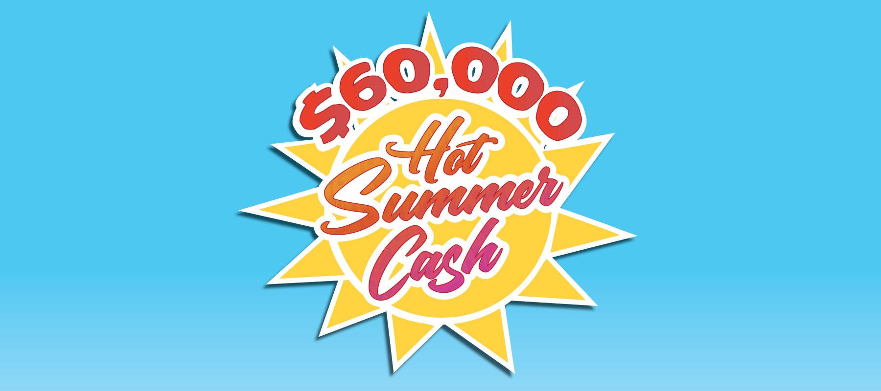 $60,000 Hot Summer Cash