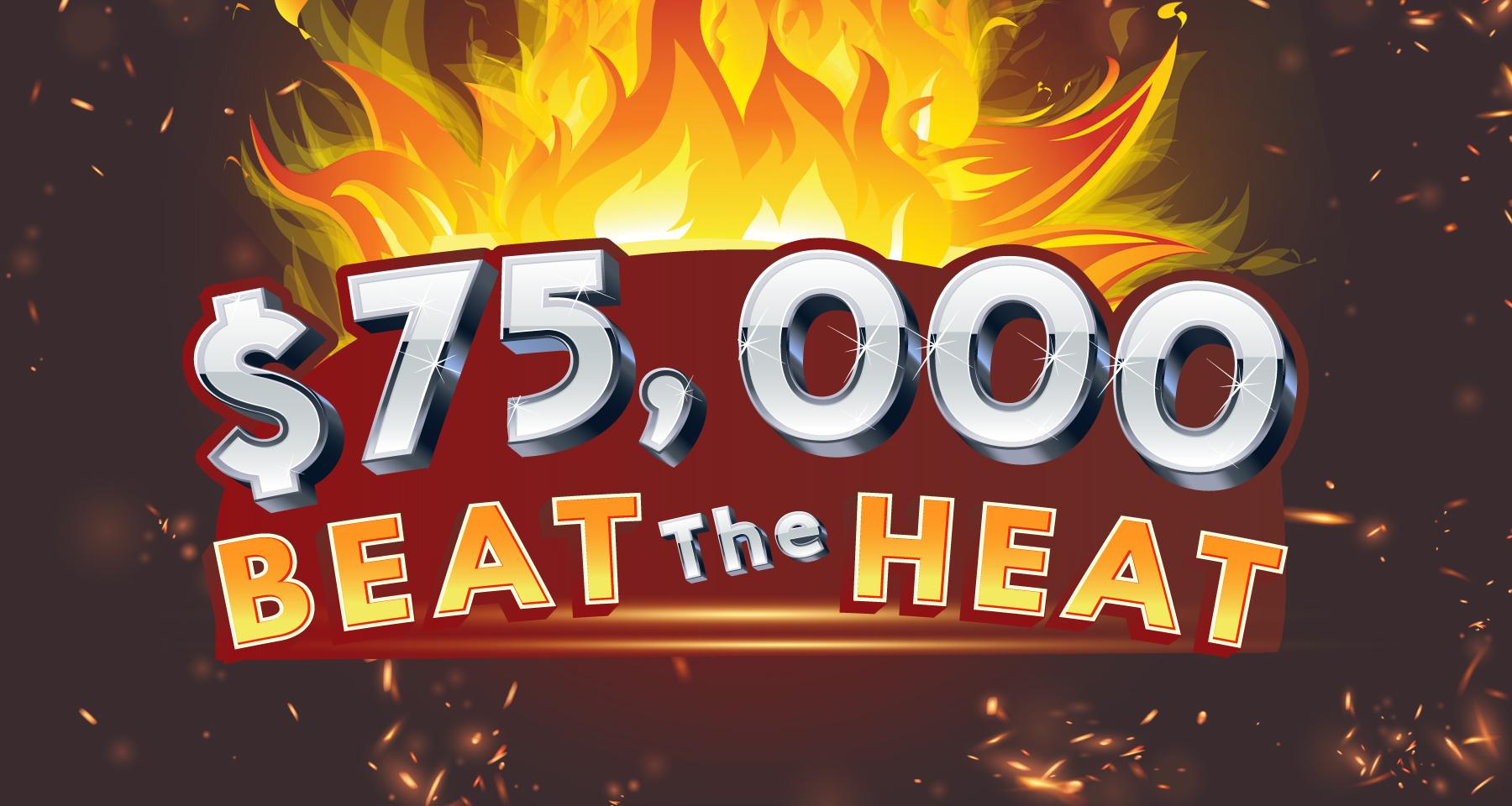 $75,000 Beat The Heat