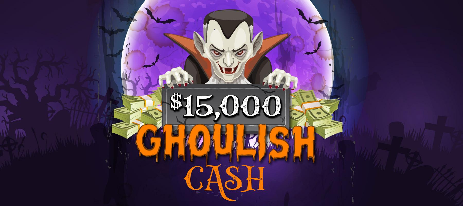 $15K Ghoulish Cash