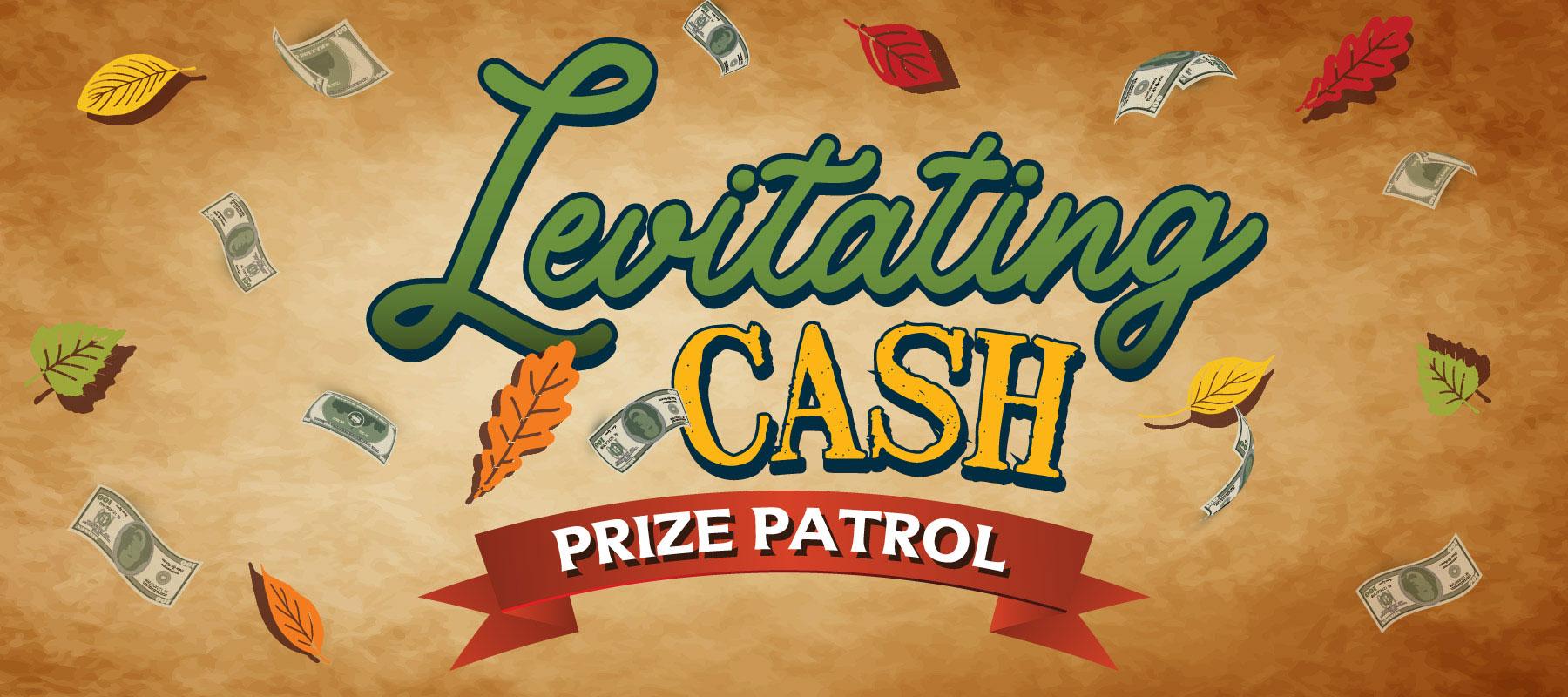Levitating Cash Prize Patrol