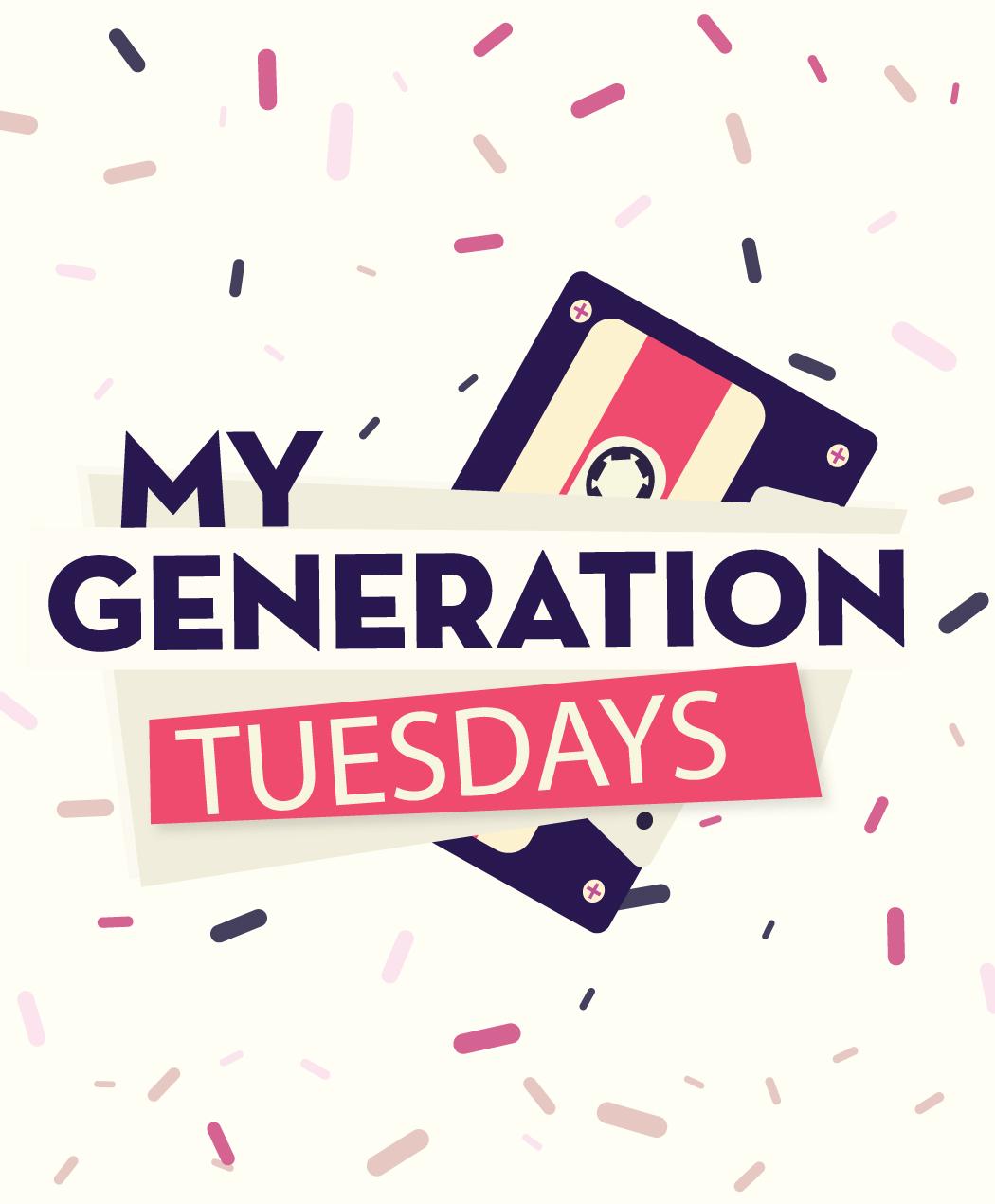 My Generation Tuesdays